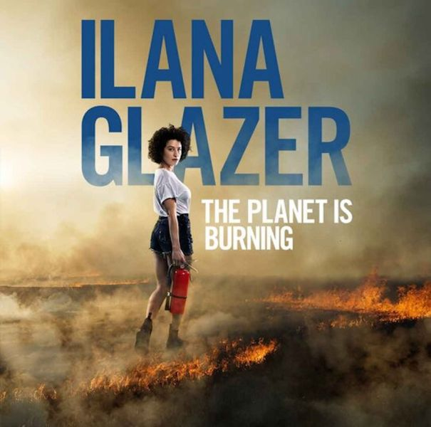 'Ilana Glazer: The Planet Is Burning'