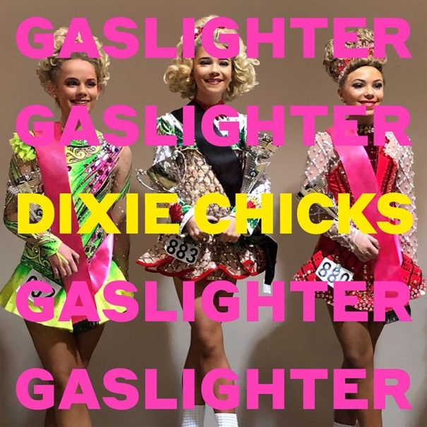 'Gaslighter' - Dixie Chicks
