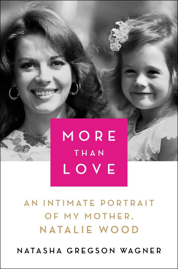 'More Than Love:  An Intimate Portrait Of My Mother Natalie Wood' By Natasha Gregson Wagner